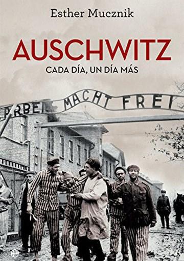 Auschwitz. Cada día, un día...