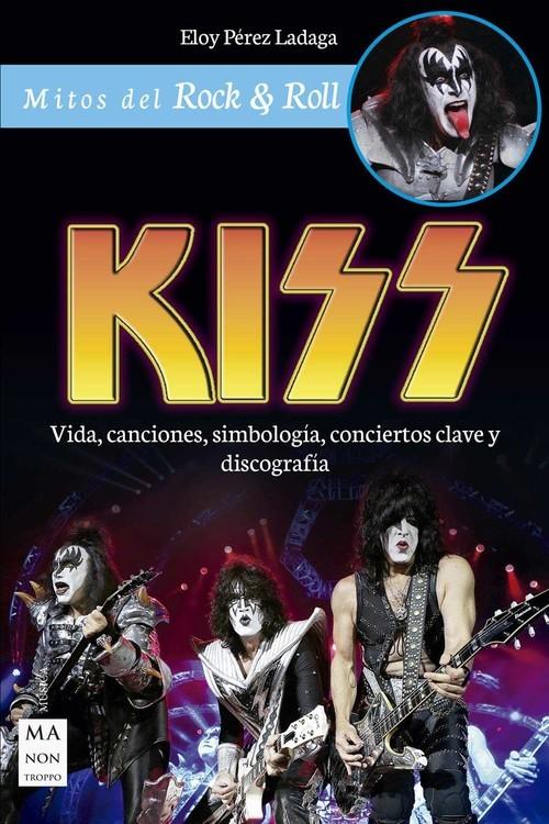 Kiss. Vida, canciones,...
