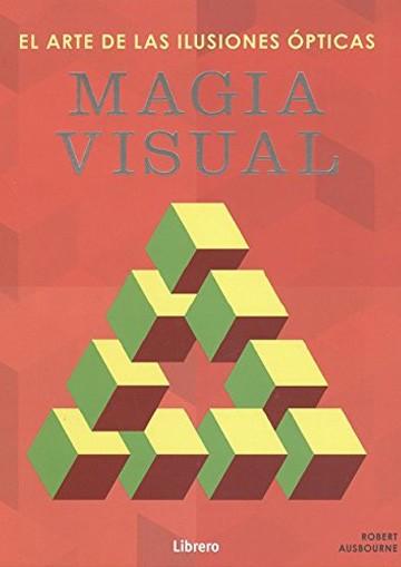 Magia Visual. El Arte De...